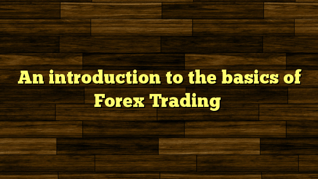 An Introduction To The Forex Trading